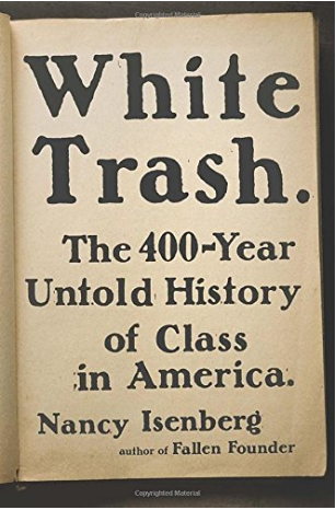 """""""White Trash: The 400-Year Untold History of Class in America,"""""""
